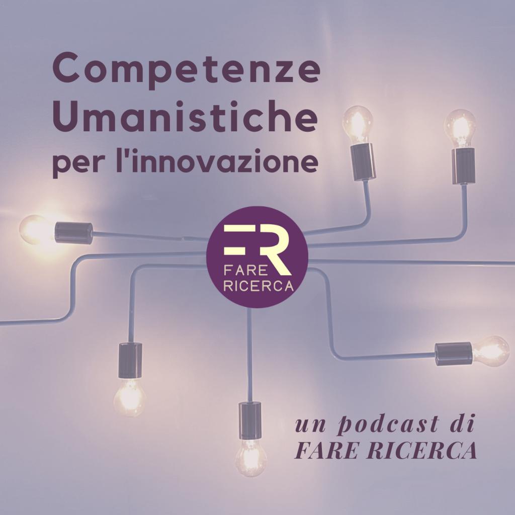 fare-ricerca-competenze-umanistiche-per-l'innovazione-podcast-scienze-umane-digitale-industria-culturale-terzo-settore